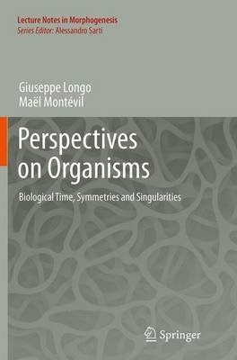 Perspectives on Organisms - Biological Time, Symmetries and Singularities (Paperback, Softcover reprint of the original 1st ed....