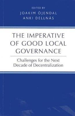 Imperative of Good Local Governance - Challenges for the Next Decade of Decentralization (Paperback): United Nations University...