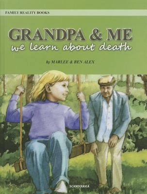 Grandpa & Me: We Learn about Death (Hardcover): Marlee Alex, Ben Alex