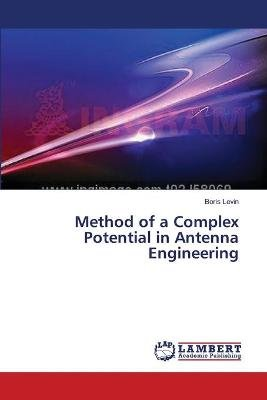 Method of a Complex Potential in Antenna Engineering (Paperback): Levin Boris