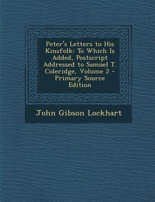 Peter's Letters to His Kinsfolk - To Which Is Added, PostScript Addressed to Samuel T. Coleridge, Volume 2 - Primary...