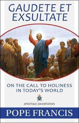 Gaudete Et Exsultate - On the Call to Holiness in Today's World (Paperback): Pope Francis