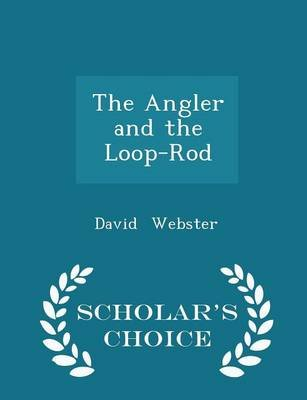 The Angler and the Loop-Rod - Scholar's Choice Edition (Paperback): David Webster