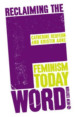 Reclaiming the F Word - Feminism Today (Electronic book text, New Edition): Kristin Aune, Catherine Redfern