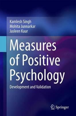 Measures of Positive Psychology - Development and Validation (Hardcover, 1st ed. 2016): Kamlesh Singh, Mohita Junnarkar,...