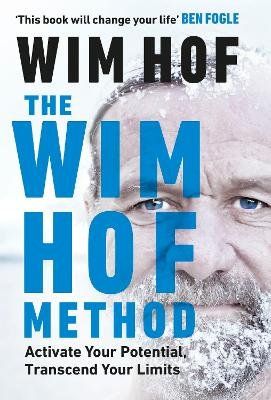 The Wim Hof Method - Activate Your Potential, Transcend Your Limits (Hardcover): Wim Hof