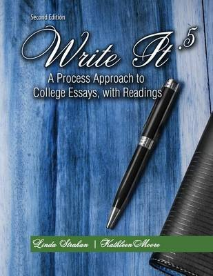Write It .5: A Process Approach to College Essays with Readings (Book, 2nd): Linda Strahan, Kathleen M Moore