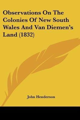 Observations on the Colonies of New South Wales and Van Diemen's Land (1832) (Paperback): John Henderson
