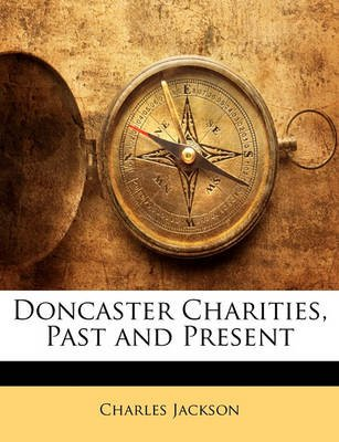 Doncaster Charities, Past and Present (Paperback): Charles Jackson