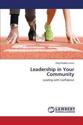 Leadership in Your Community (Paperback): Lumor King Kwabla