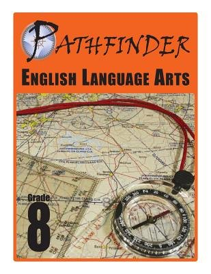 Pathfinder English Language Arts Grade 8 (Paperback): Dr James E. Swalm, Dr June I. Coultas