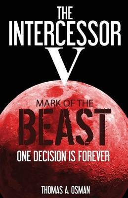 Intercessor V - Mark of the Beast (Paperback): Thomas A. Osman