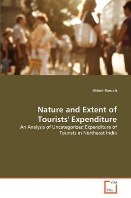 Nature and Extent of Tourists' Expenditure (Paperback): Uttam Baruah