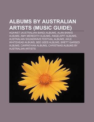 Albums by Australian Artists (Music Guide) - Against (Australian Band) Albums, Alan Banks Albums, Amy Meredith Albums,...