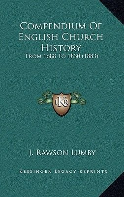 Compendium of English Church History - From 1688 to 1830 (1883) (Hardcover): J.Rawson Lumby