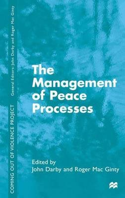 The Management of Peace Processes (Hardcover): J. Darby, R. Mac Ginty, Roger MacGinty