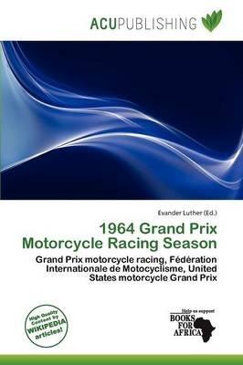 1964 Grand Prix Motorcycle Racing Season (Paperback): Evander Luther