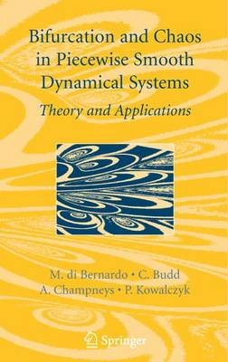 Piecewise-smooth Dynamical Systems - Theory and Applications (Hardcover): Chris Budd, Mario di Bernardo, Alan Champneys, Piotr...