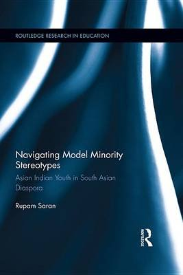 Navigating Model Minority Stereotypes - Asian Indian Youth in South Asian Diaspora (Electronic book text): Rupam Saran