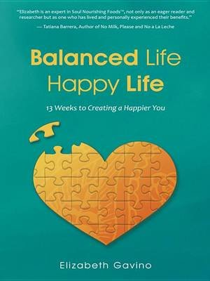 Balanced Life Happy Life - 13 Weeks to Creating a Happier You (Electronic book text): Elizabeth Gavino