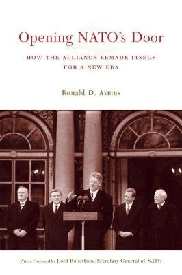 Opening NATO's Door - How the Alliance Remade Itself for a New Era (Electronic book text): Ronald D Asmus