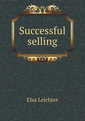 Successful Selling (Paperback): Elsa Leichter
