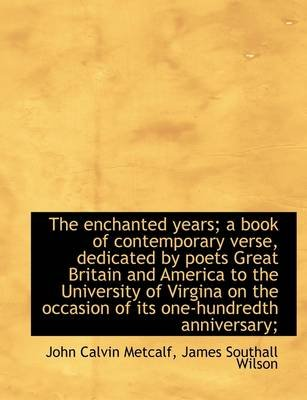 The Enchanted Years; A Book of Contemporary Verse, Dedicated by Poets Great Britain and America to T (Paperback): John Calvin...