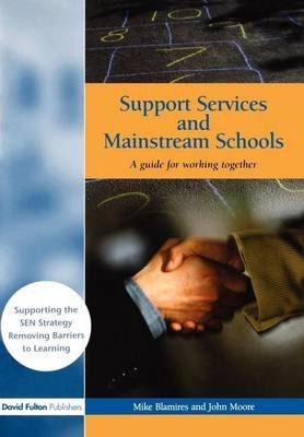Support Services and Mainstream Schools: A Guide for Working Together (Electronic book text): Mike Blamires, John Moore