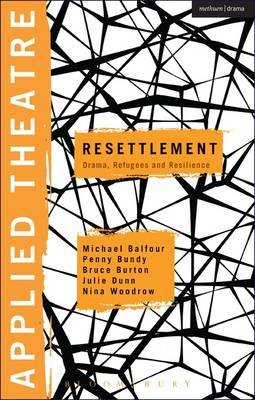 Applied Theatre: Resettlement - Drama, Refugees and Resilience (Electronic book text): Michael Balfour, Penny Bundy, Bruce...