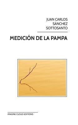Medicion de La Pampa (Spanish, Paperback): Juan Carlos Sanchez Sottosanto
