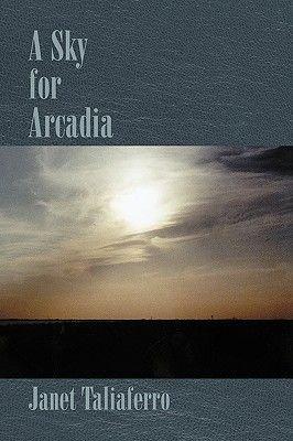 A Sky for Arcadia (Paperback): Janet Taliaferro