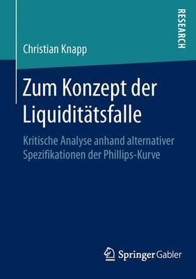 Zum Konzept Der Liquiditatsfalle - Kritische Analyse Anhand Alternativer Spezifikationen Der Phillips-Kurve (German,...