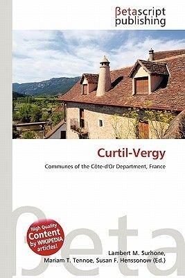 Curtil-Vergy (Paperback): Lambert M. Surhone, Mariam T. Tennoe, Susan F. Henssonow