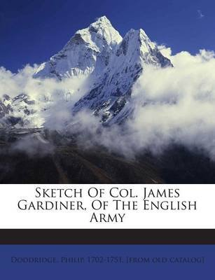Sketch of Col. James Gardiner, of the English Army (Paperback): Philip 1702 Doddridge