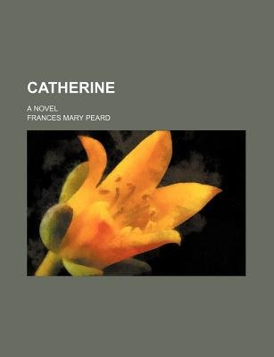Catherine; A Novel (Paperback): Frances Mary Peard