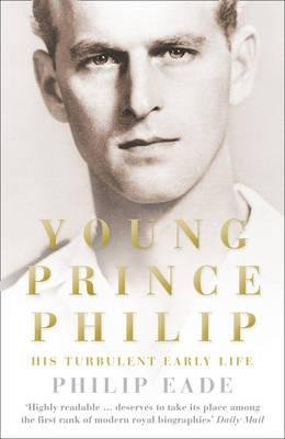 Young Prince Philip - His Turbulent Early Life (Paperback): Philip Eade