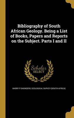 Bibliography of South African Geology. Being a List of Books, Papers and Reports on the Subject. Parts I and II (Hardcover):...