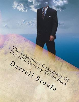 The Legendary Comedians of the 20th Century Trivia Book (Paperback): Darrell Lynn Sroufe