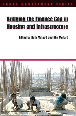 Bridging the Finance Gap in Housing and Infrastructure (Paperback): Ruth McLeod, Kim Mullard