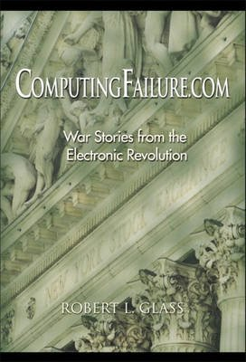 Computingfailure.Com: War Stories from the Electronic Revolution (Hardcover, annotated edition): Robert L. Glass