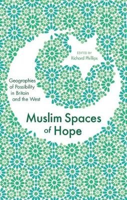 Muslim Spaces of Hope - Geographies of Possibility in Britain and the West West' Geographies of possibility in Britain and...