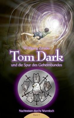 Tom Dark Und Die Spur Des Geheimbundes (German, Paperback): Wolfgang Zaruba