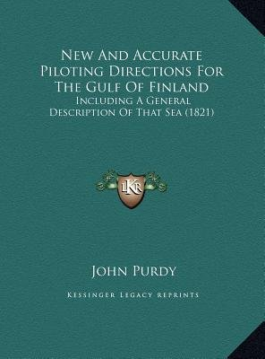 New and Accurate Piloting Directions for the Gulf of Finland - Including a General Description of That Sea (1821) (Hardcover):...