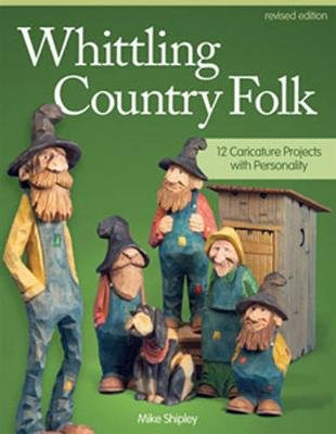 Whittling Country Folk, Rev Edn (Paperback, Revised edition): Mike Shipley