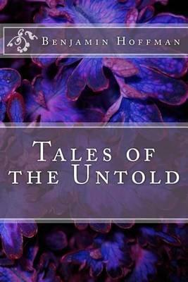 Tales of the Untold (Paperback): Benjamin Alan Hoffman