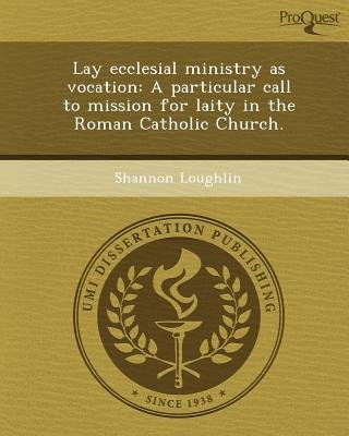 Lay Ecclesial Ministry as Vocation: A Particular Call to Mission for Laity in the Roman Catholic Church (Paperback): Shannon...