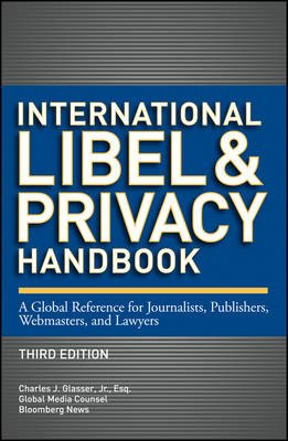 International Libel and Privacy Handbook - A Global Reference for Journalists, Publishers, Webmasters, and Lawyers (Electronic...