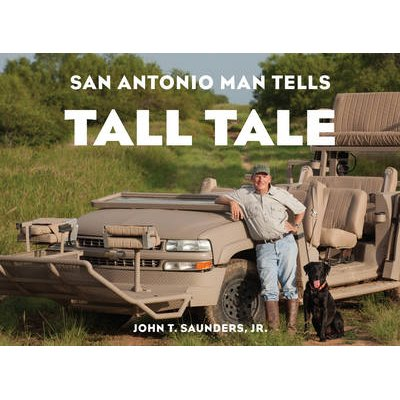 San Antonio Man Tells Tall Tale (Electronic book text): John T. Saunders
