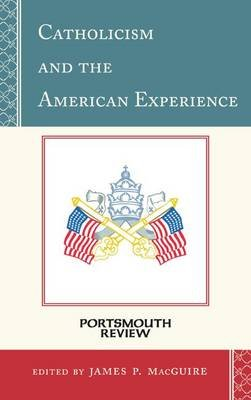 Catholicism and the American Experience - Portsmouth Review (Paperback): James P. Macguire