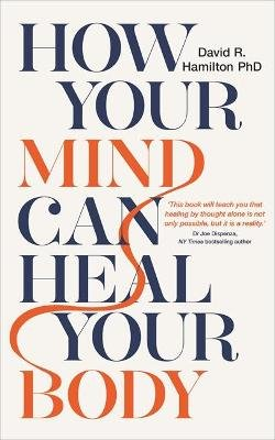 How Your Mind Can Heal Your Body - 10th-Anniversary Edition (Paperback): David Hamilton